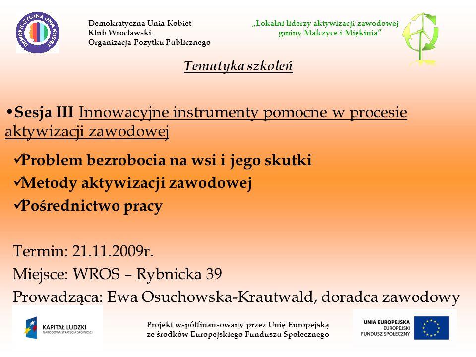Problem bezrobocia na wsi i jego skutki Metody aktywizacji zawodowej Pośrednictwo pracy Termin: 21.11.2009r.
