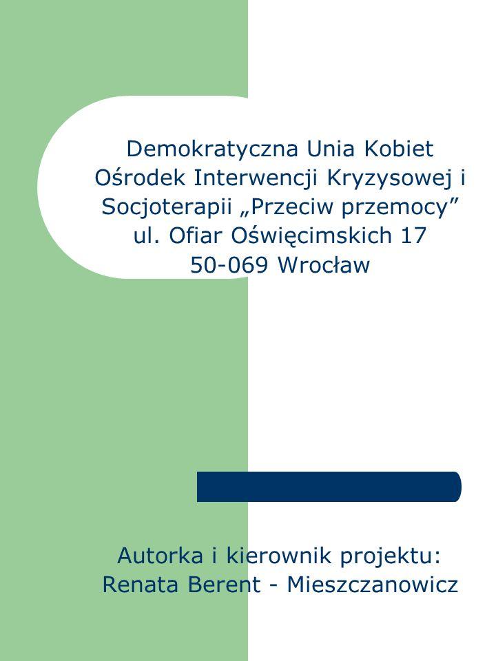 Demokratyczna Unia Kobiet Ośrodek Interwencji Kryzysowej i Socjoterapii Przeciw przemocy ul. Ofiar Oświęcimskich 17 50-069 Wrocław Autorka i kierownik