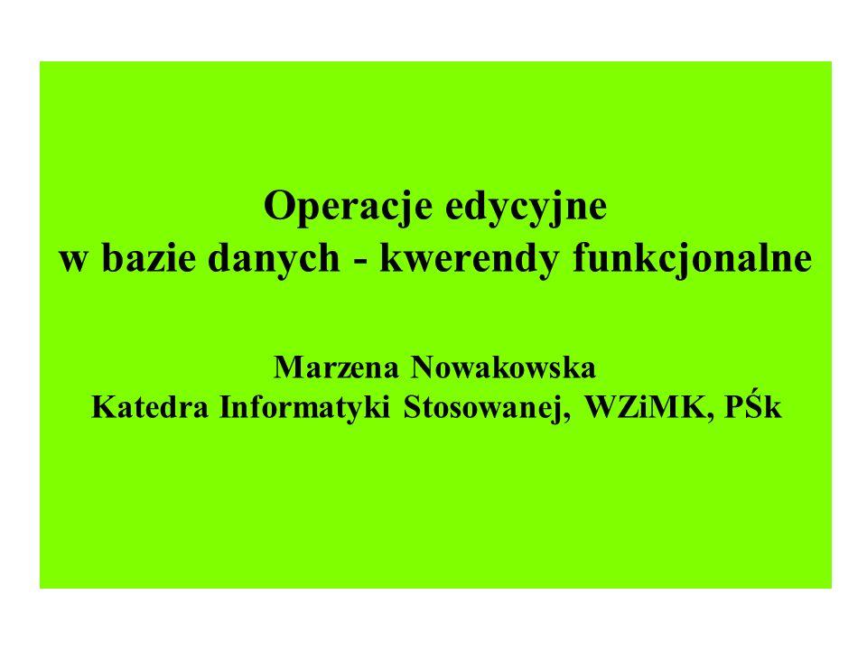 Operacje edycyjne w bazie danych - kwerendy funkcjonalne Marzena Nowakowska Katedra Informatyki Stosowanej, WZiMK, PŚk