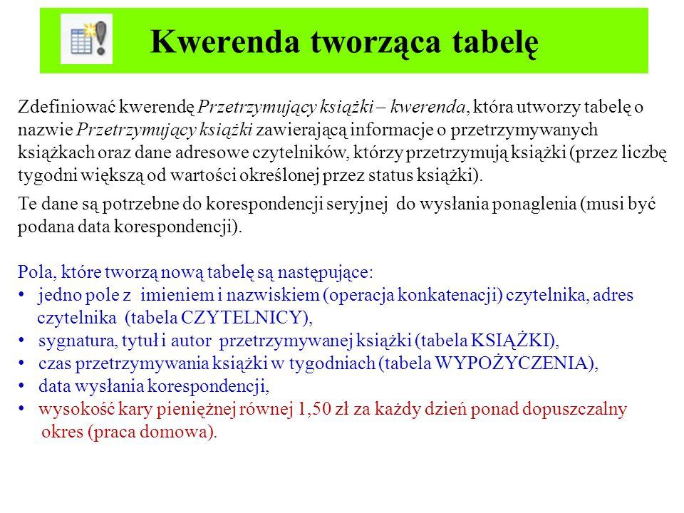 Kwerenda dołączająca rekordy Zdefiniować kwerendę Zwrot książki - do tabeli ZWROTY, która dołącza do tabeli ZWROTY informacje z tabeli WYPOŻYCZENIA o zwrocie książki o podanej sygnaturze.