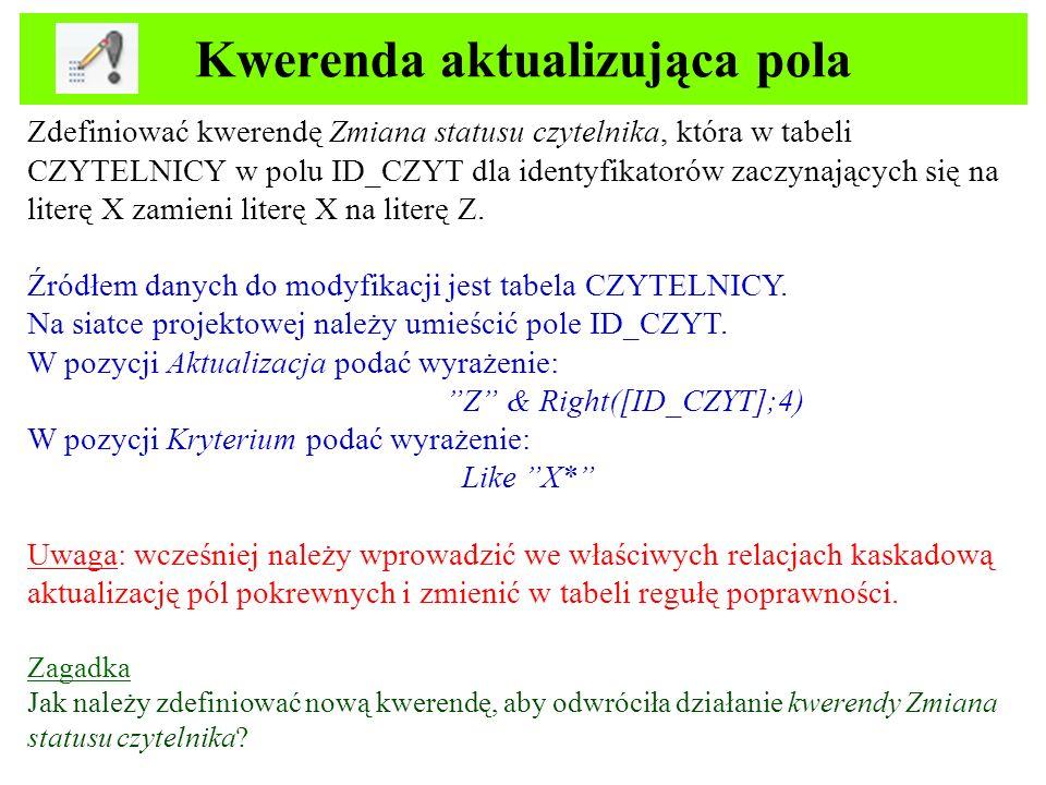 Kwerenda aktualizująca pola Zdefiniować kwerendę Zmiana statusu czytelnika, która w tabeli CZYTELNICY w polu ID_CZYT dla identyfikatorów zaczynających