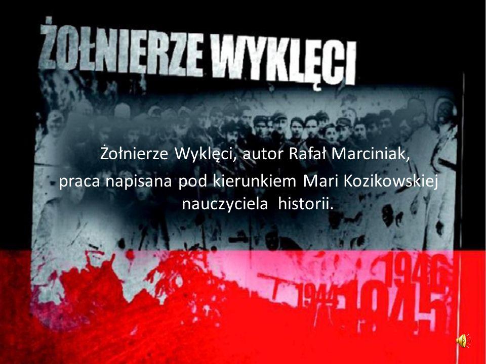 Żołnierze Wyklęci, autor Rafał Marciniak, praca napisana pod kierunkiem Mari Kozikowskiej nauczyciela historii.