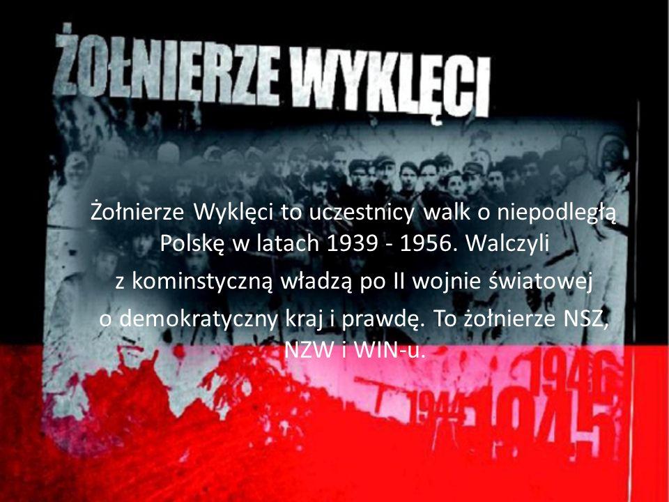 Żołnierze Wyklęci to uczestnicy walk o niepodległą Polskę w latach 1939 - 1956. Walczyli z kominstyczną władzą po II wojnie światowej o demokratyczny