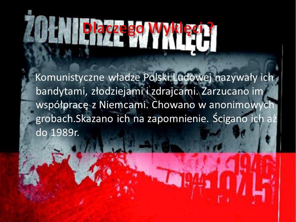 Komunistyczne władze Polski Ludowej nazywały ich bandytami, złodziejami i zdrajcami. Zarzucano im współpracę z Niemcami. Chowano w anonimowych grobach