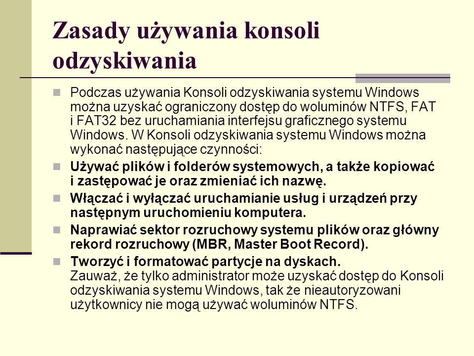 Zasady używania konsoli odzyskiwania Podczas używania Konsoli odzyskiwania systemu Windows można uzyskać ograniczony dostęp do woluminów NTFS, FAT i FAT32 bez uruchamiania interfejsu graficznego systemu Windows.