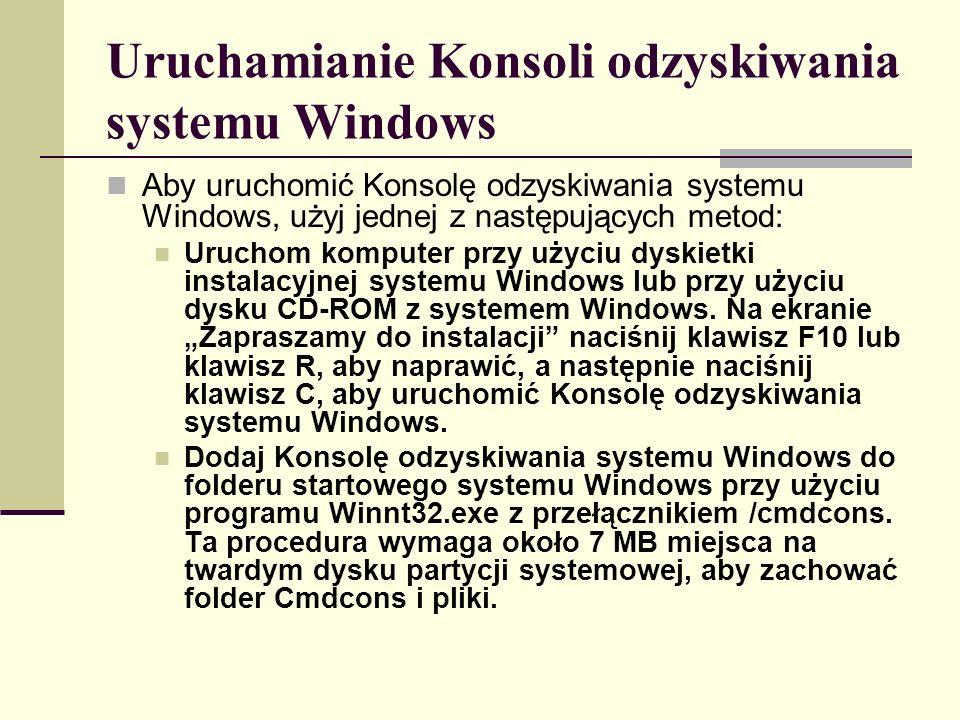 Uruchamianie Konsoli odzyskiwania systemu Windows Aby uruchomić Konsolę odzyskiwania systemu Windows, użyj jednej z następujących metod: Uruchom komputer przy użyciu dyskietki instalacyjnej systemu Windows lub przy użyciu dysku CD-ROM z systemem Windows.