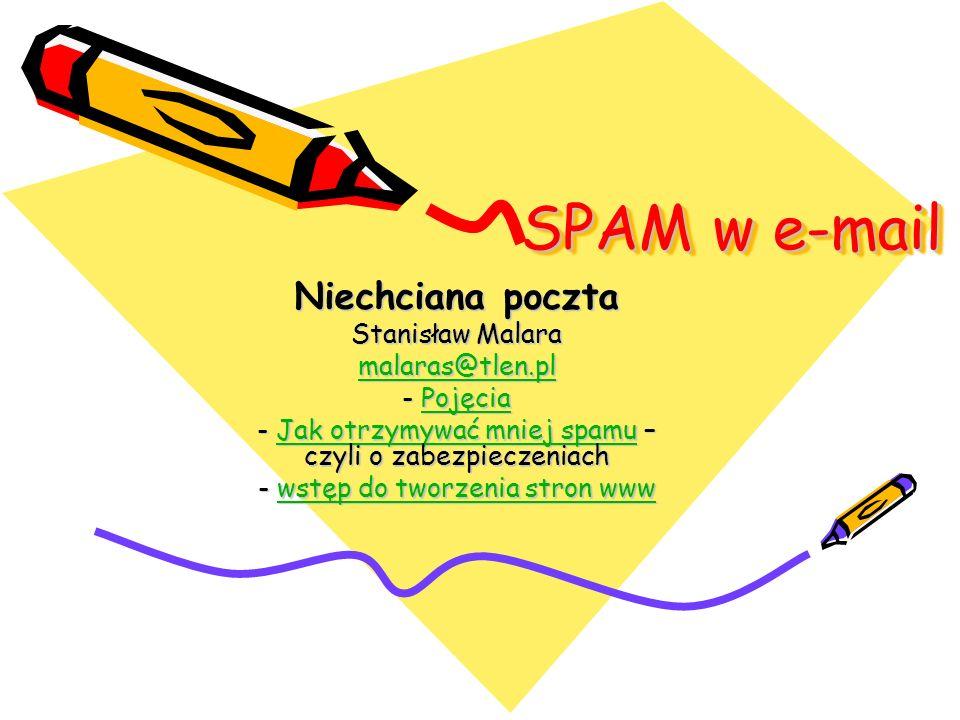 SPAM w e-mail Niechciana poczta Stanisław Malara malaras@tlen.pl - Pojęcia Pojęcia - Jak otrzymywać mniej spamu – czyli o zabezpieczeniach Jak otrzymywać mniej spamuJak otrzymywać mniej spamu - wstęp do tworzenia stron www wstęp do tworzenia stron wwwwstęp do tworzenia stron www