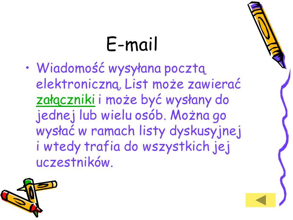 E-mail Wiadomość wysyłana pocztą elektroniczną.
