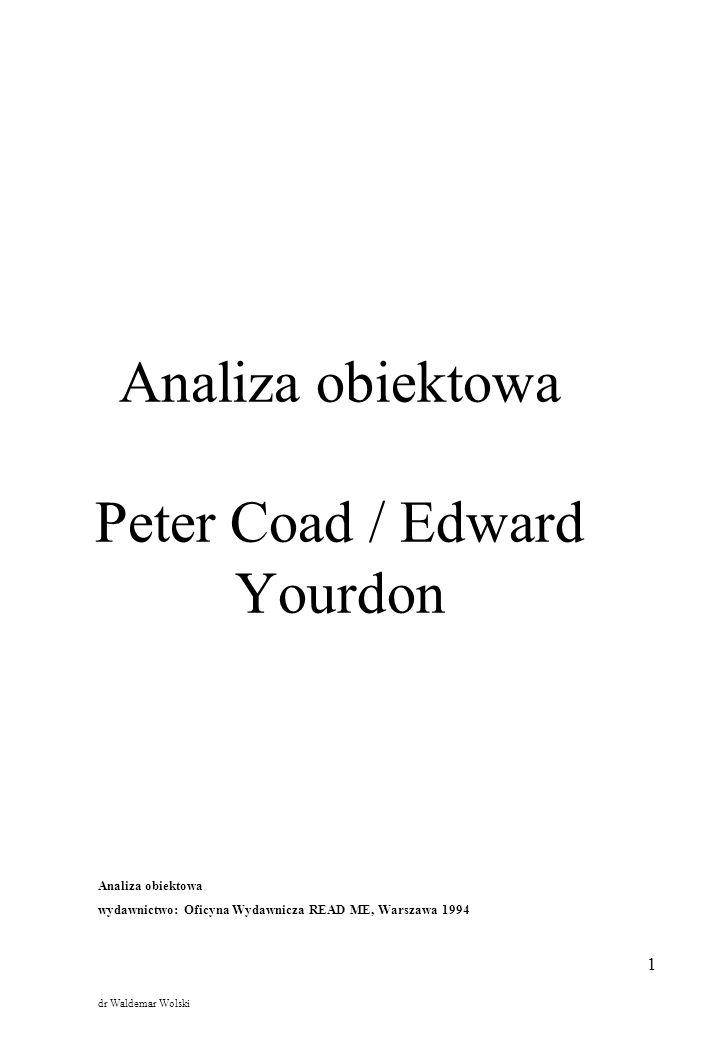 1 Analiza obiektowa Peter Coad / Edward Yourdon Analiza obiektowa wydawnictwo: Oficyna Wydawnicza READ ME, Warszawa 1994 dr Waldemar Wolski