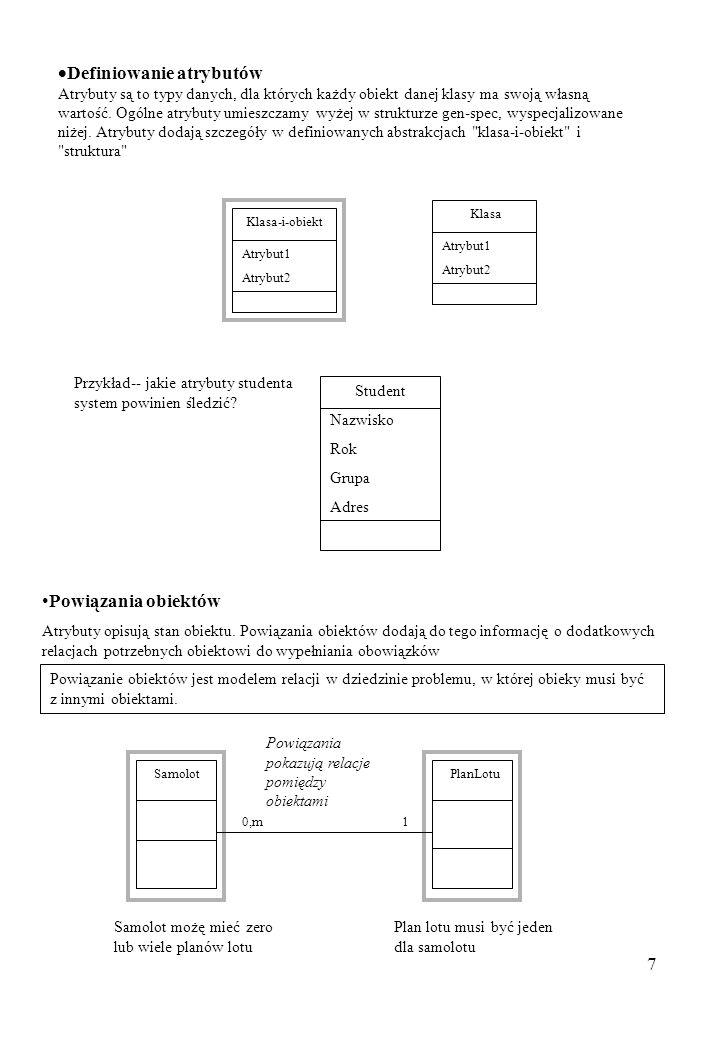 7 Definiowanie atrybutów Atrybuty są to typy danych, dla których każdy obiekt danej klasy ma swoją własną wartość.