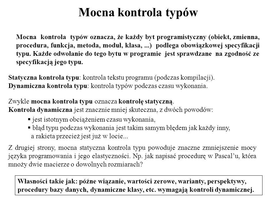 Mocna kontrola typów Statyczna kontrola typu: kontrola tekstu programu (podczas kompilacji). Dynamiczna kontrola typu: kontrola typów podczas czasu wy