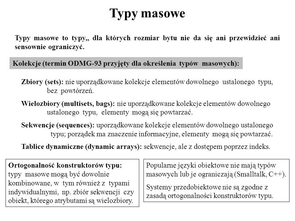 Typy masowe Kolekcje (termin ODMG-93 przyjęty dla określenia typów masowych): Ortogonalność konstruktorów typu: typy masowe mogą być dowolnie kombinow