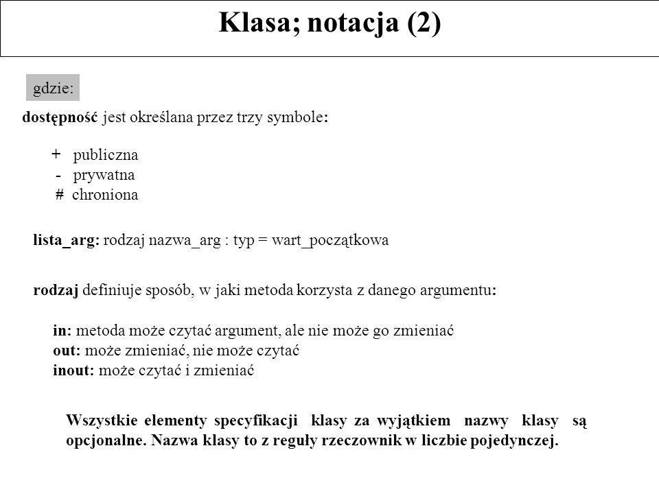 Klasa; notacja (2) gdzie: rodzaj definiuje sposób, w jaki metoda korzysta z danego argumentu: in: metoda może czytać argument, ale nie może go zmienia