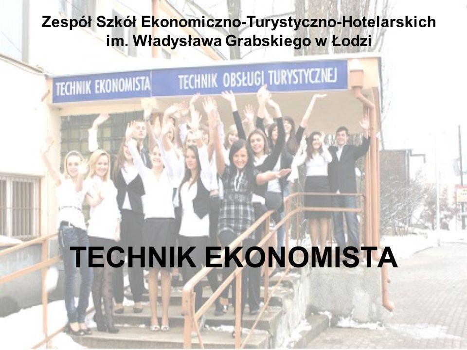 TECHNIK EKONOMISTA Zespół Szkół Ekonomiczno-Turystyczno-Hotelarskich im. Władysława Grabskiego w Łodzi