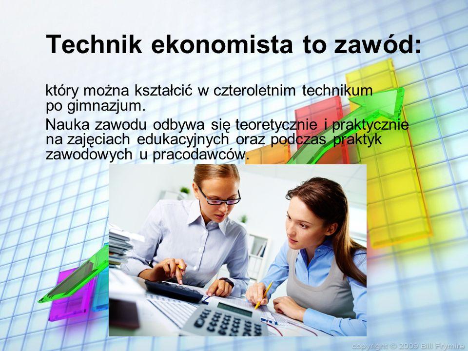 Technik ekonomista to zawód: który można kształcić w czteroletnim technikum po gimnazjum. Nauka zawodu odbywa się teoretycznie i praktycznie na zajęci