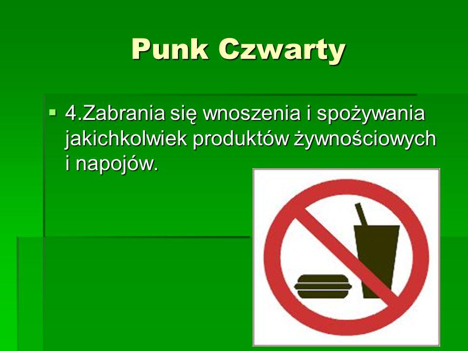 Punk Czwarty 4.Zabrania się wnoszenia i spożywania jakichkolwiek produktów żywnościowych i napojów. 4.Zabrania się wnoszenia i spożywania jakichkolwie