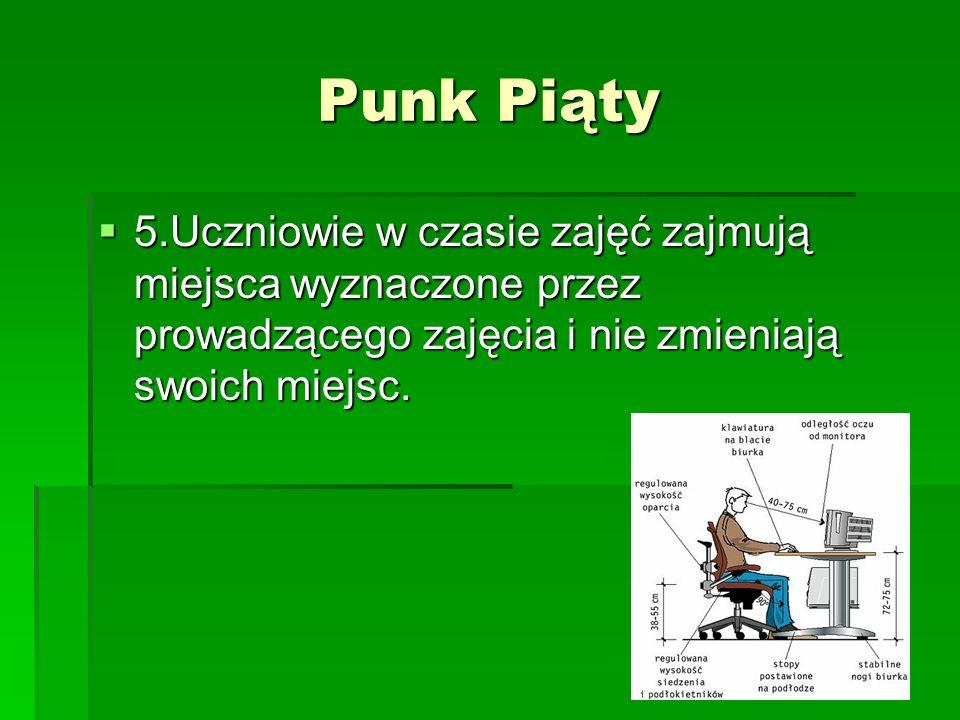 Punk Piąty 5.Uczniowie w czasie zajęć zajmują miejsca wyznaczone przez prowadzącego zajęcia i nie zmieniają swoich miejsc. 5.Uczniowie w czasie zajęć