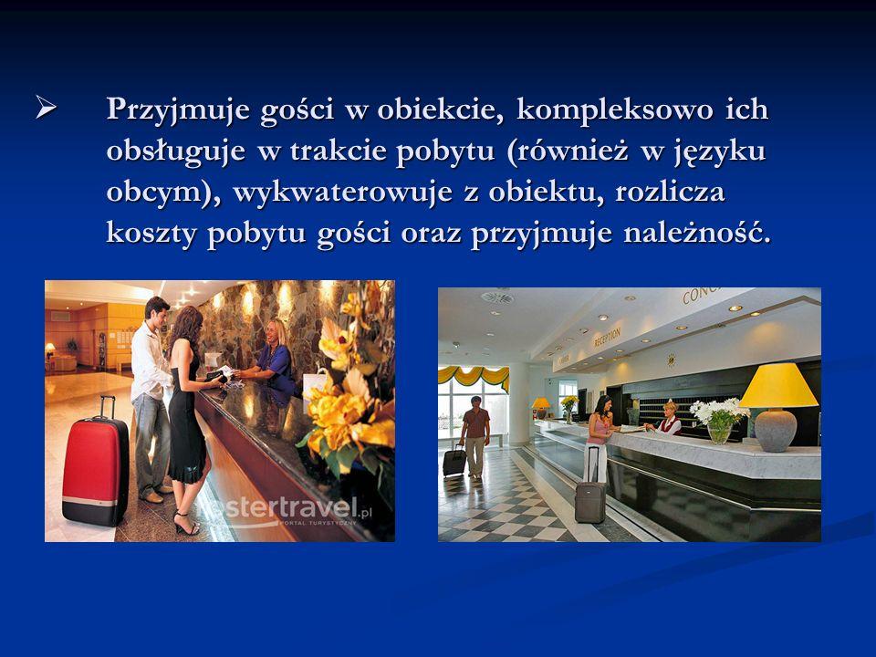 Przyjmuje gości w obiekcie, kompleksowo ich obsługuje w trakcie pobytu (również w języku obcym), wykwaterowuje z obiektu, rozlicza koszty pobytu gości