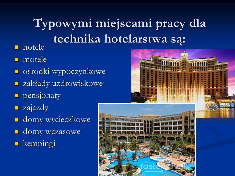 Typowymi miejscami pracy dla technika hotelarstwa są: hotele hotele motele motele ośrodki wypoczynkowe ośrodki wypoczynkowe zakłady uzdrowiskowe zakła