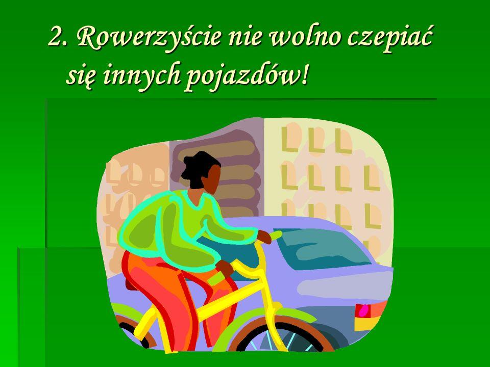2. Rowerzyście nie wolno czepiać się innych pojazdów!