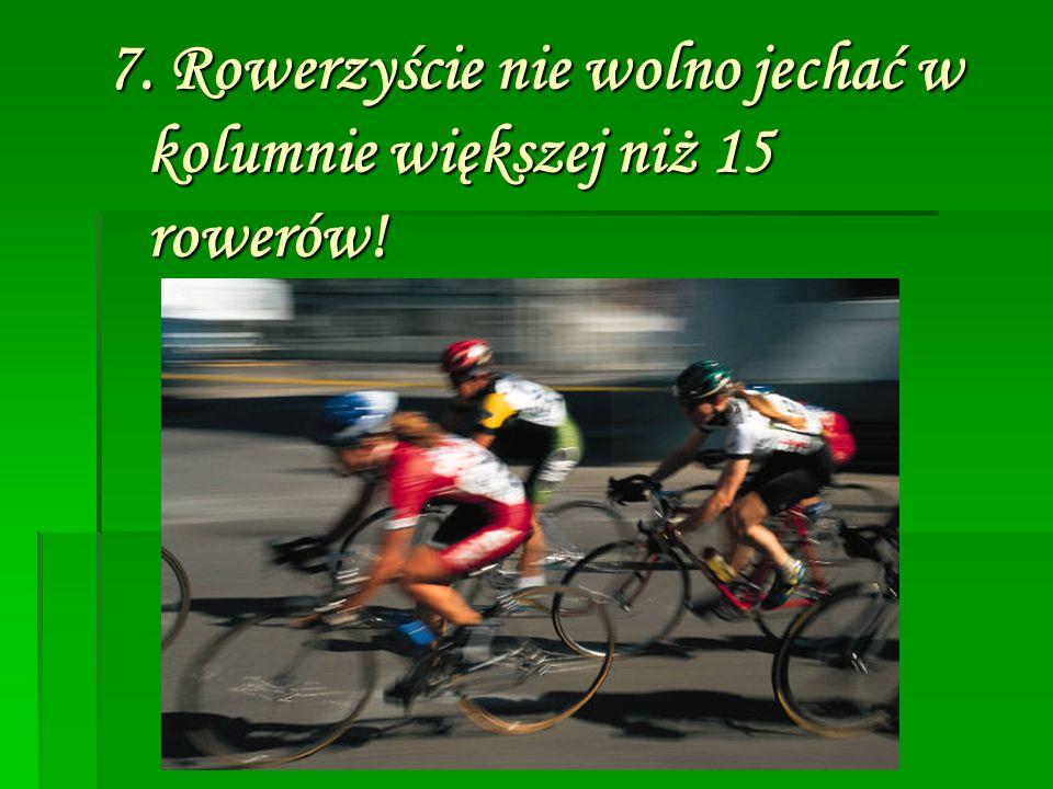 8. Rowerzyście nie wolno holować innego rowerzysty lub osoby na wrotkach, czy desce!