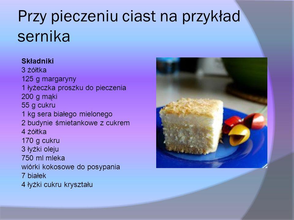 Przy pieczeniu ciast na przykład sernika Składniki 3 żółtka 125 g margaryny 1 łyżeczka proszku do pieczenia 200 g mąki 55 g cukru 1 kg sera białego mi