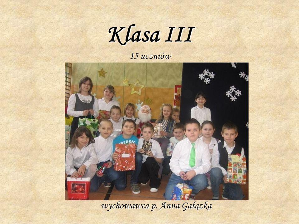 Klasa III 15 uczniów wychowawca p. Anna Gałązka