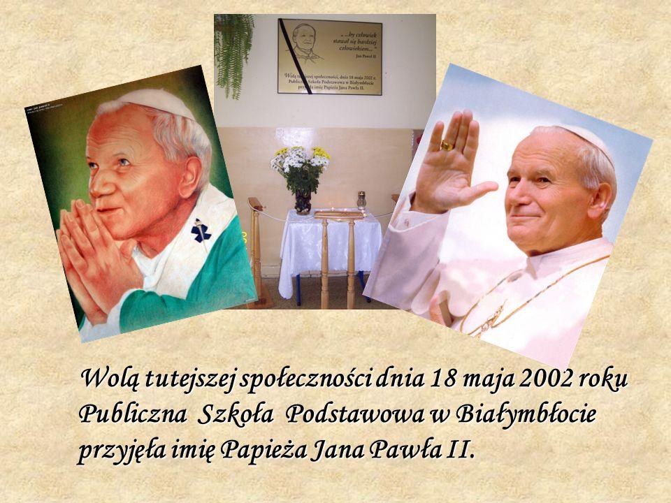 Wolą tutejszej społeczności dnia 18 maja 2002 roku Publiczna Szkoła Podstawowa w Białymbłocie przyjęła imię Papieża Jana Pawła II.