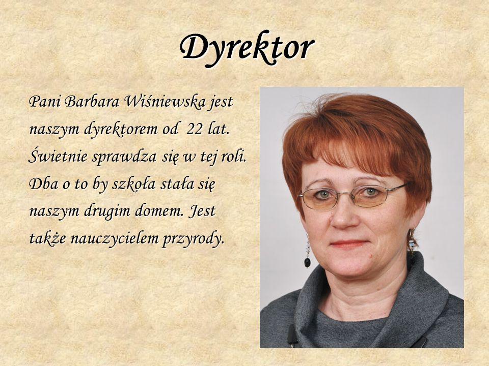 Dyrektor Pani Barbara Wiśniewska jest naszym dyrektorem od 22 lat. Świetnie sprawdza się w tej roli. Dba o to by szkoła stała się naszym drugim domem.
