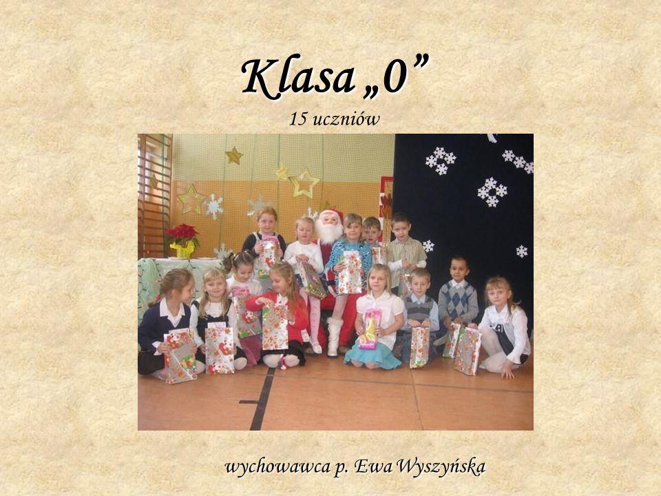 Klasa 0 15 uczniów wychowawca p. Ewa Wyszyńska