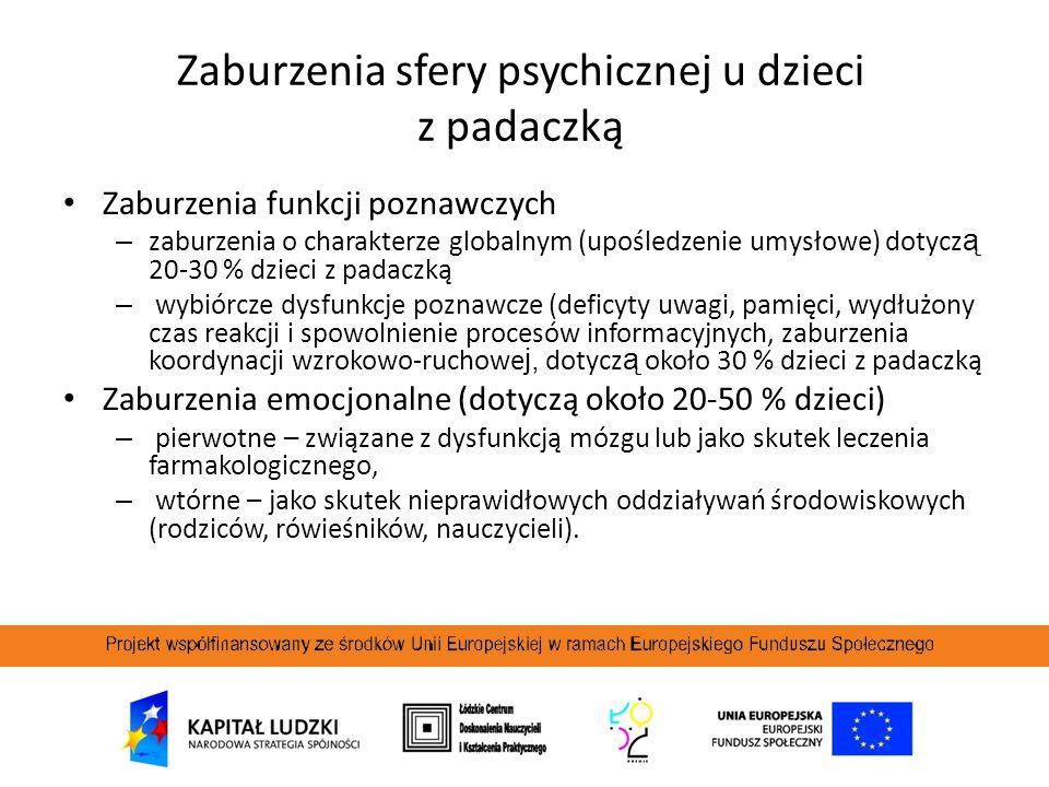 Zaburzenia sfery psychicznej u dzieci z padaczką Zaburzenia funkcji poznawczych – zaburzenia o charakterze globalnym (upośledzenie umysłowe) dotycz ą
