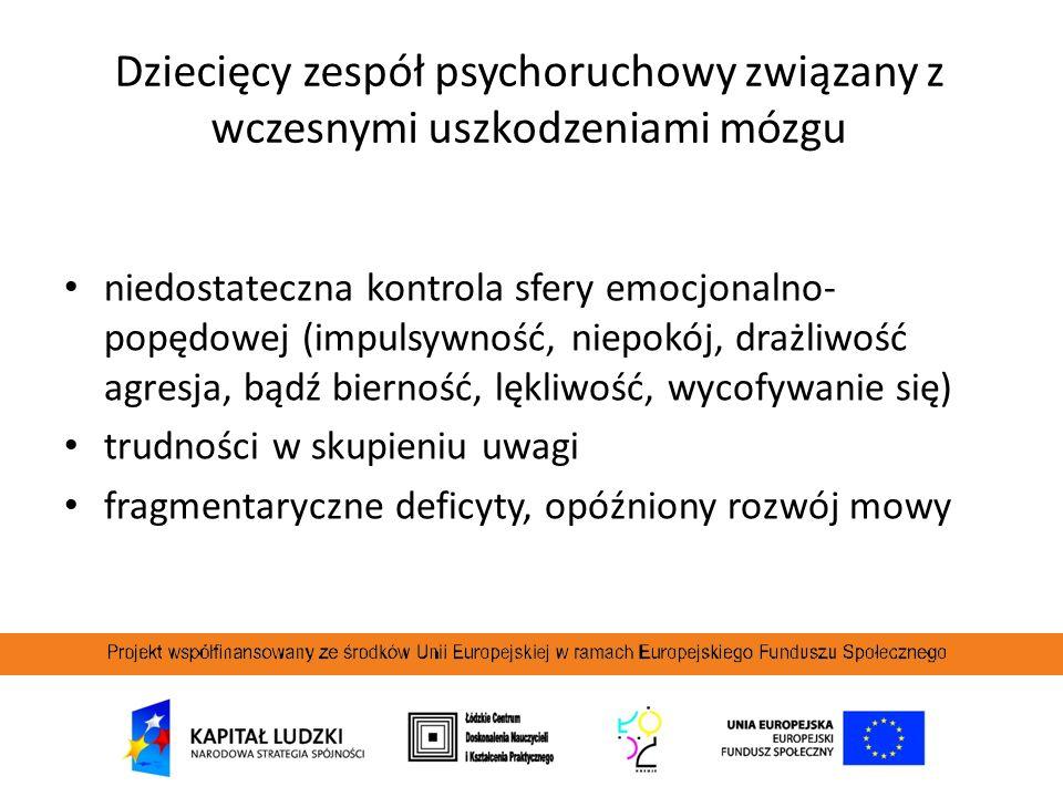 Dziecięcy zespół psychoruchowy związany z wczesnymi uszkodzeniami mózgu niedostateczna kontrola sfery emocjonalno- popędowej (impulsywność, niepokój,