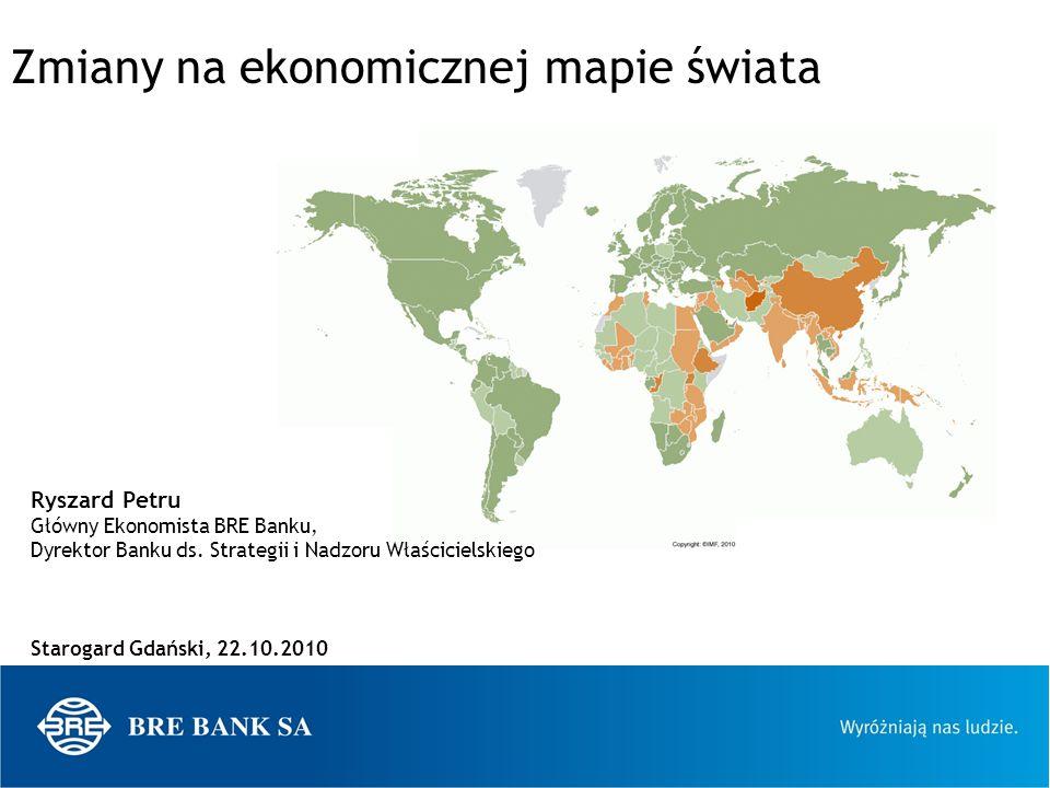 1 Zmiany na ekonomicznej mapie świata Ryszard Petru Główny Ekonomista BRE Banku, Dyrektor Banku ds. Strategii i Nadzoru Właścicielskiego Starogard Gda