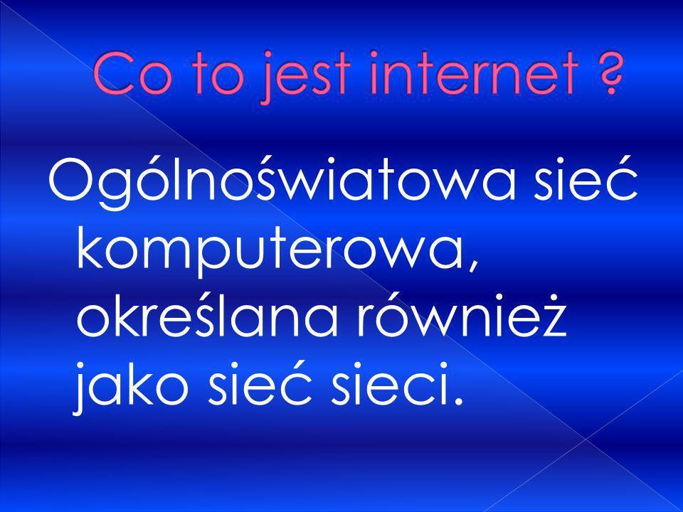 Ogólnoświatowa sieć komputerowa, określana również jako sieć sieci.