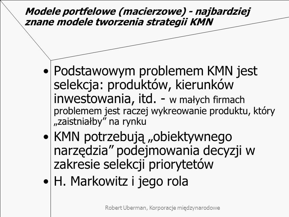 Robert Uberman, Korporacje międzynarodowe Modele portfelowe (macierzowe) - wielka trójka najbardziej znanych Model BCG Model General Electric/ McKinsey Model ADL