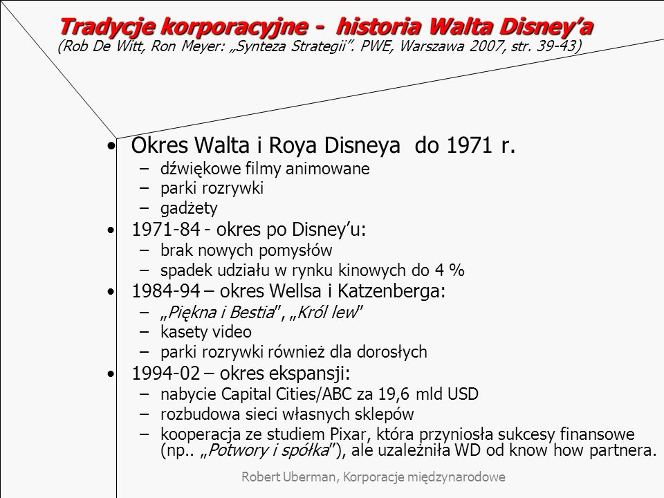 Tradycje korporacyjne - historia Walta Disneya Tradycje korporacyjne - historia Walta Disneya (Rob De Witt, Ron Meyer: Synteza Strategii. PWE, Warszaw
