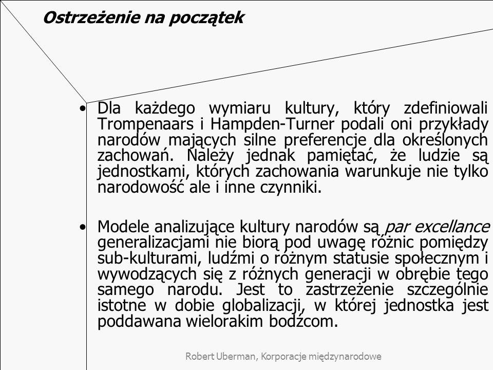 Ostrzeżenie na początek Dla każdego wymiaru kultury, który zdefiniowali Trompenaars i Hampden-Turner podali oni przykłady narodów mających silne preferencje dla określonych zachowań.
