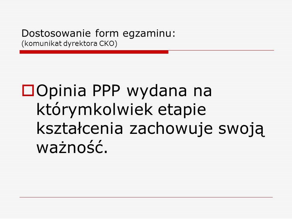 Dostosowanie form egzaminu: (komunikat dyrektora CKO) Opinia PPP wydana na którymkolwiek etapie kształcenia zachowuje swoją ważność.