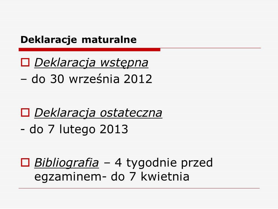 Deklaracje maturalne Deklaracja wstępna – do 30 września 2012 Deklaracja ostateczna - do 7 lutego 2013 Bibliografia – 4 tygodnie przed egzaminem- do 7 kwietnia