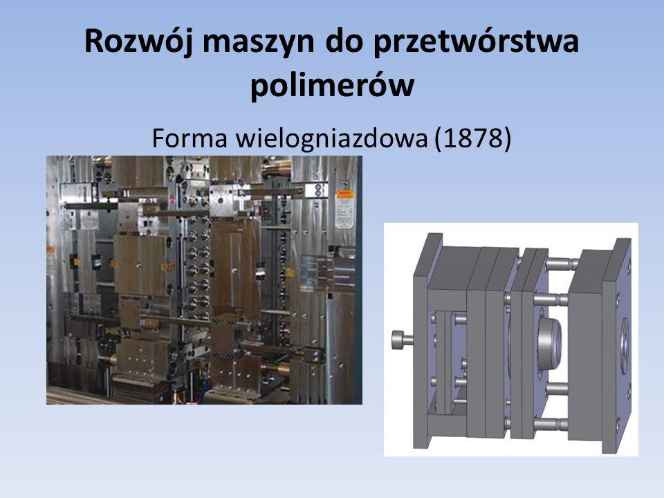 Rozwój maszyn do przetwórstwa polimerów Forma wielogniazdowa (1878)