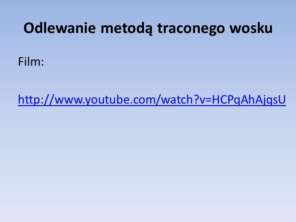Odlewanie metodą traconego wosku Film: http://www.youtube.com/watch?v=HCPqAhAjqsU
