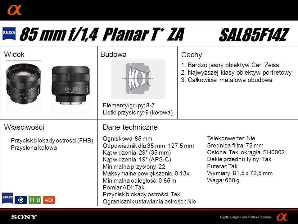 DT: For APS-size DSLR camera Ogniskowa: 85 mm Odpowiednik dla 35 mm: 127,5 mm Kąt widzenia: 29° (35 mm) Kąt widzenia: 19° (APS-C) Minimalna przysłony: 22 Maksymalne powiększenie: 0,13x Minimalna odległość: 0,85 m Pomiar ADI: Tak Przycisk blokady ostrości: Tak Ogranicznik ustawiania ostrości: Nie Elementy/grupy: 8-7 Listki przysłony: 9 (kołowa) Telekonwerter: Nie Średnica filtra: 72 mm Osłona: Tak, okrągła, SH0002 Dekle przedni i tylny: Tak Futerał: Tak Wymiary: 81,5 x 72,5 mm Waga: 650 g - Przycisk blokady ostrości (FHB) - Przysłona kołowa 85 mm f/1,4 Planar T* ZA SAL85F14Z WidokBudowa Cechy Właściwości 1.