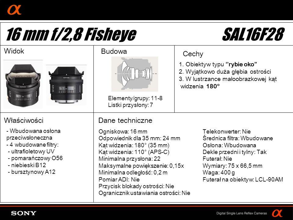 DT: For APS-size DSLR camera Ogniskowa: 16 mm Odpowiednik dla 35 mm: 24 mm Kąt widzenia: 180° (35 mm) Kąt widzenia: 110° (APS-C) Minimalna przysłona: