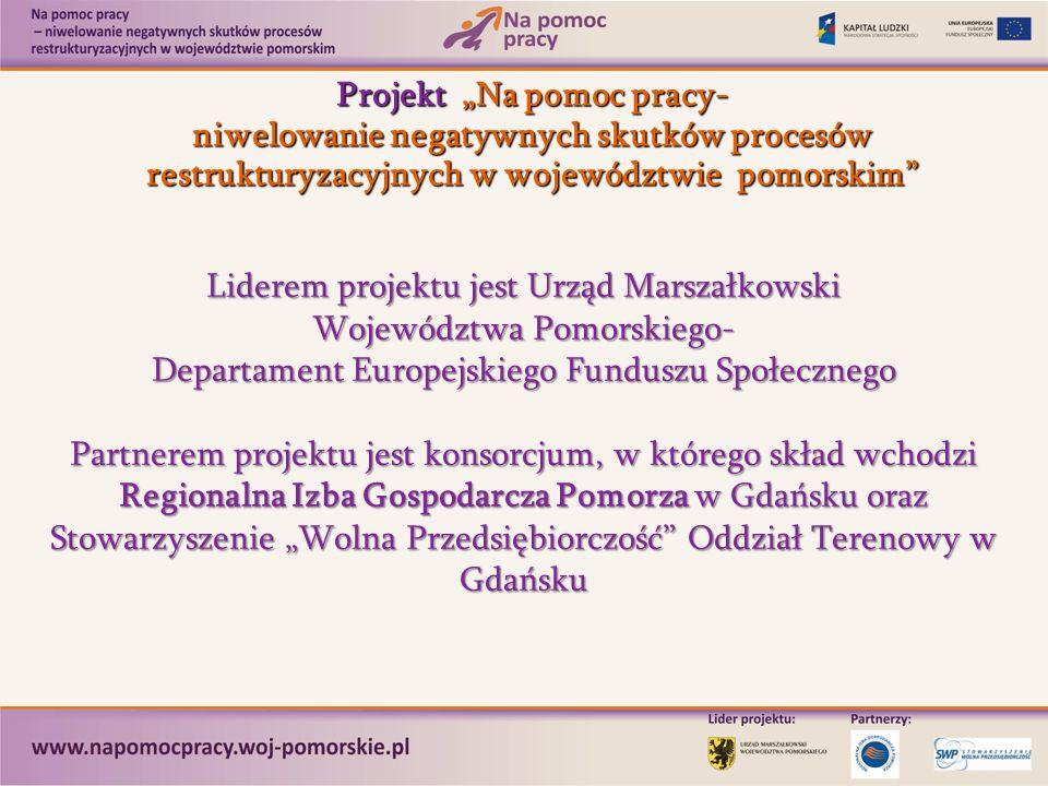 Projekt Na pomoc pracy- niwelowanie negatywnych skutków procesów restrukturyzacyjnych w województwie pomorskim Liderem projektu jest Urząd Marszałkows