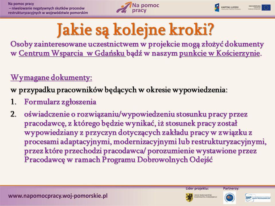 Jakie są kolejne kroki? Osoby zainteresowane uczestnictwem w projekcie mogą złożyć dokumenty w Centrum Wsparcia w Gdańsku bądź w naszym punkcie w Kośc