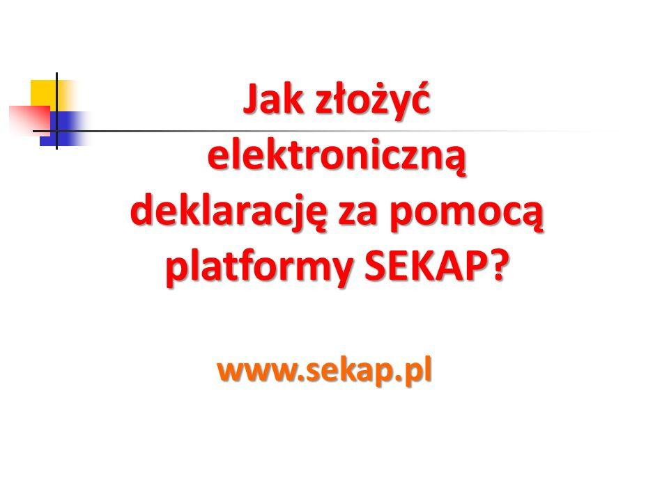 Jak złożyć elektroniczną deklarację za pomocą platformy SEKAP? www.sekap.pl