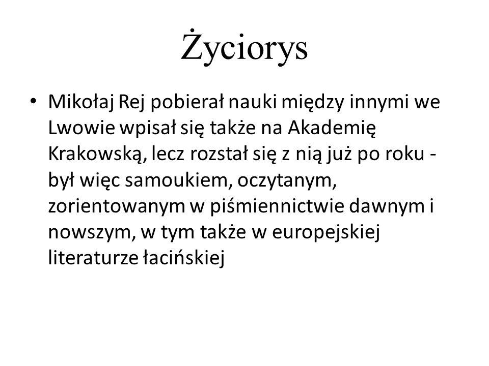 Życiorys Mikołaj Rej pobierał nauki między innymi we Lwowie wpisał się także na Akademię Krakowską, lecz rozstał się z nią już po roku - był więc samo