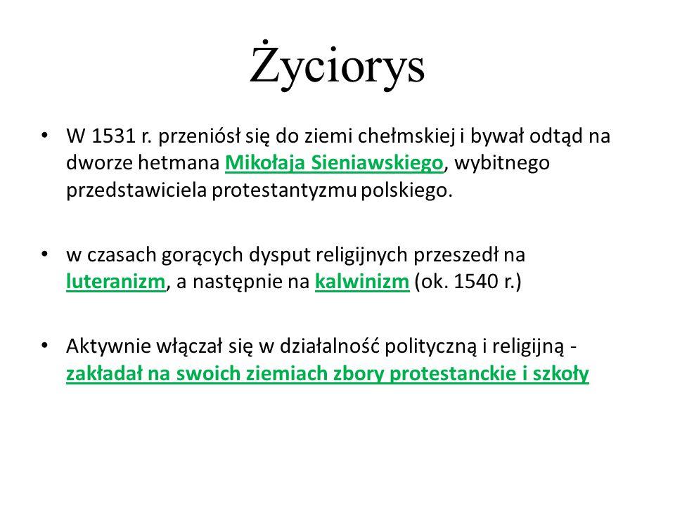 Życiorys W 1531 r. przeniósł się do ziemi chełmskiej i bywał odtąd na dworze hetmana Mikołaja Sieniawskiego, wybitnego przedstawiciela protestantyzmu