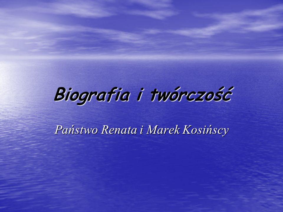 Biografia i twórczość Państwo Renata i Marek Kosińscy