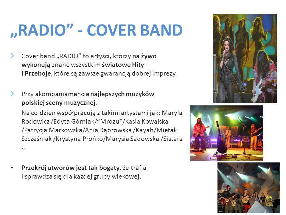 RADIO - COVER BAND Cover band RADIO to artyści, którzy na żywo wykonują znane wszystkim światowe Hity i Przeboje, które są zawsze gwarancją dobrej imprezy.